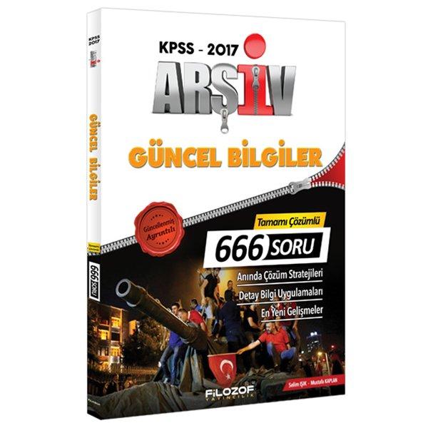 2017 KPSS Arşiv Güncel Bilgiler Tamamı Çözümlü 666 Soru Bankası Filozof Yayıncılık