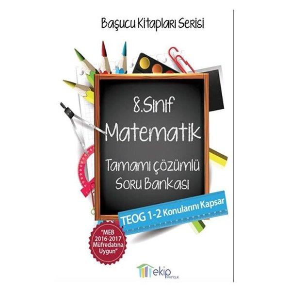 Ekip Yayınları 8. Sınıf TEOG Matematik Tamamı Çözümlü Soru Bankası