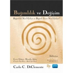 BAĞIMLILIK VE DEĞİŞİM - Addiction and Change