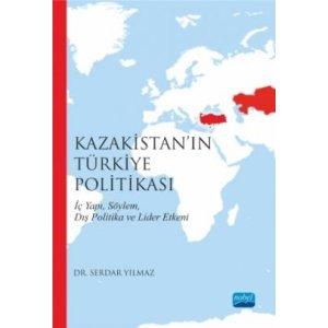 Kazakistan'ın Türkiye Politikası İç Yapı, Söylem, Dış Politika ve Lider Etkeni
