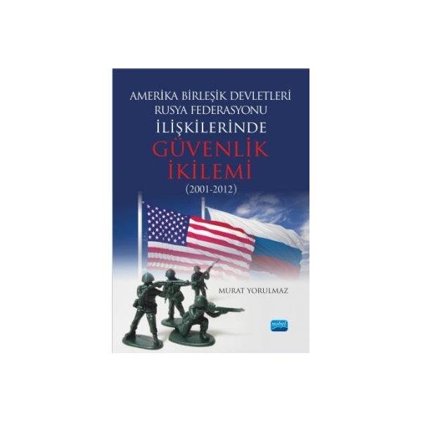Amerika Birleşik Devletleri-Rusya Federasyonu ilişkilerinde Güvenlik İkilemi (2001-2012)
