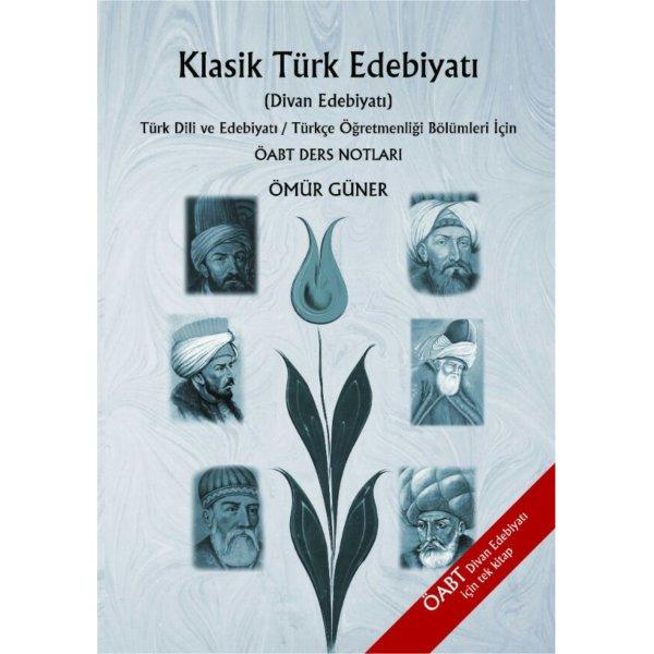 2019 ÖABT Türk Dili ve Türkçe Öğretmenliği İçin Klasik Türk Edebiyatı Alan Kitabı Ders Notları Ömür Güner Edebiyat
