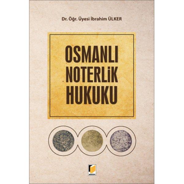 Osmanlı Noterlik Hukuku İbrahim Ülker Adalet Yayınevi