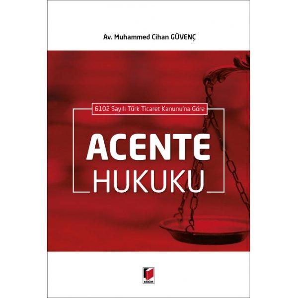 6102 Sayılı Türk Ticaret Kanunu'na Göre Acente Hukuku Muhammed Cihan Güvenç  Adalet Yayınevi