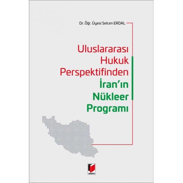Uluslararası Hukuk Perspektifinden İran'ın Nükleer Programı Selcen Erdal  Adalet Yayınevi