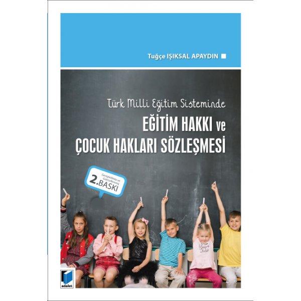 Türk Milli Eğitim Sisteminde Eğitim Hakkı ve Çocuk Hakları Sözleşmesi Tuğçe Işıksal Apaydın  Adalet Yayınevi