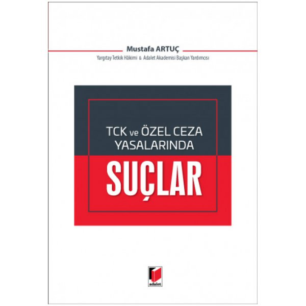 TCK ve Özel Ceza Yasalarında Suçlar Mustafa Artuç Adalet Yayınevi