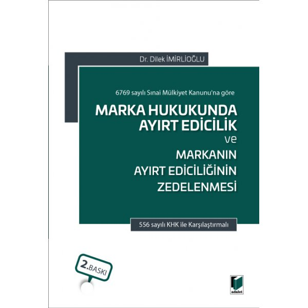 Marka Hukukunda Ayırt Edicilik ve Markanın Ayırt Ediciliğinin Zedelenmesi Dilek İmirlioğlu  Adalet Yayınevi