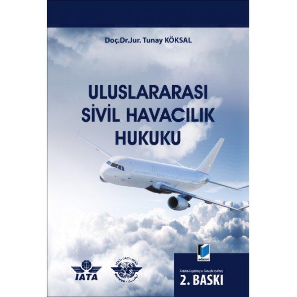 Uluslararası Sivil Havacılık Hukuku Tunay Köksal  Adalet Yayınevi