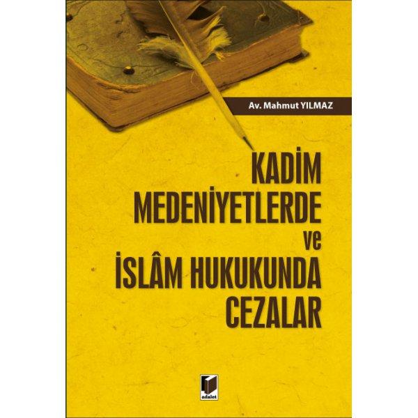Kadim Medeniyetlerde ve İslam Hukukunda Cezalar Mahmut Yılmaz Adalet Yayınevi