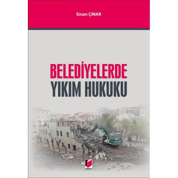 Belediyelerde Yıkım Hukuku Sinan Çınar Adalet Yayınevi