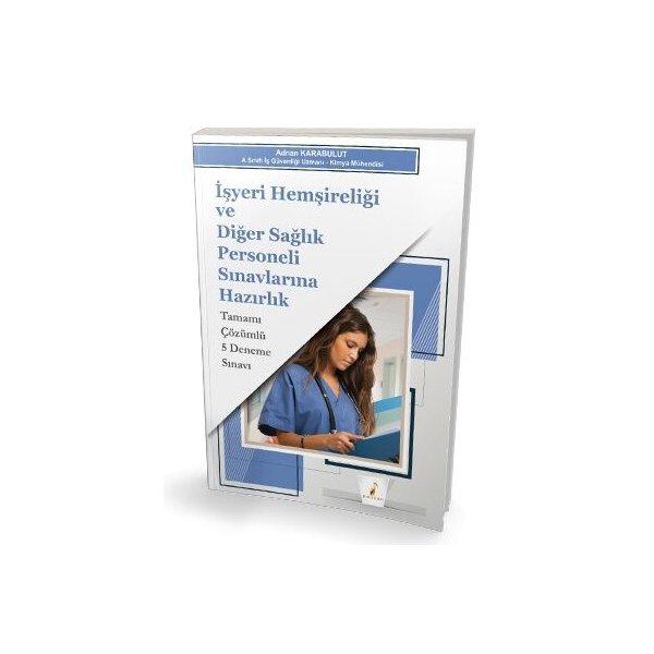 Pelikan İşyeri Hemşireliği ve Diğer Sağlık Personeli Sınavlarına Hazırlık Tamamı Çözümlü 5 Deneme