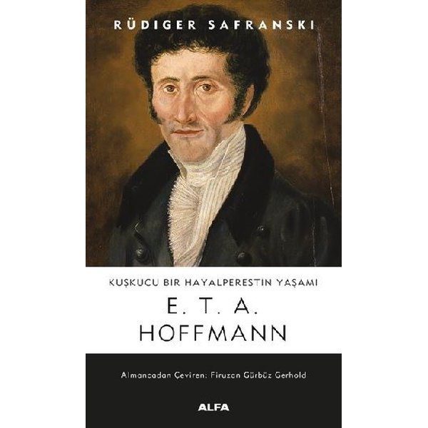Kuşkucu Bir Hayalperestin Yaşamı: E.T.A. Hoffman
