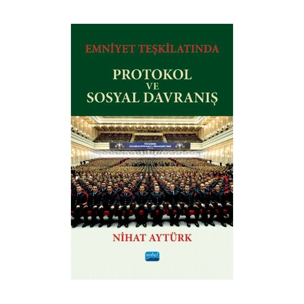 Emniyet Teşkilatında Protokol ve Sosyal Davranış - Nihat Aytürk Nobel Akademi Yayınları